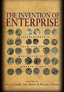 The Invention of Enterprise: Entrepreneurship from Ancient Mesopotamia to Modern Times