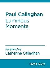 Paul Callaghan: Luminous Moments (BWB Texts Book 1)