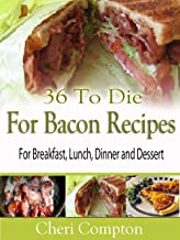 36 To Die For Bacon Recipes For Breakfast, Lunch, Dinner And Dessert