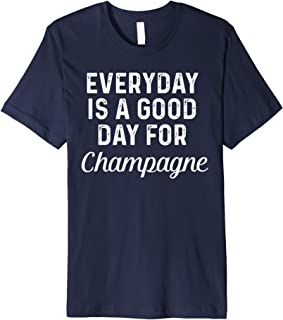 Best everyday is a good day for champagne shirt Reviews