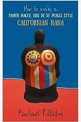 How to make a Papier Mache, Niki de St Phalle Style Californian Nana Kindle Edition