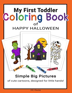 My First Toddler Coloring Book of Happy Halloween: Simple Big Pictures of Cute Cartoons, Designed for Little Hands!