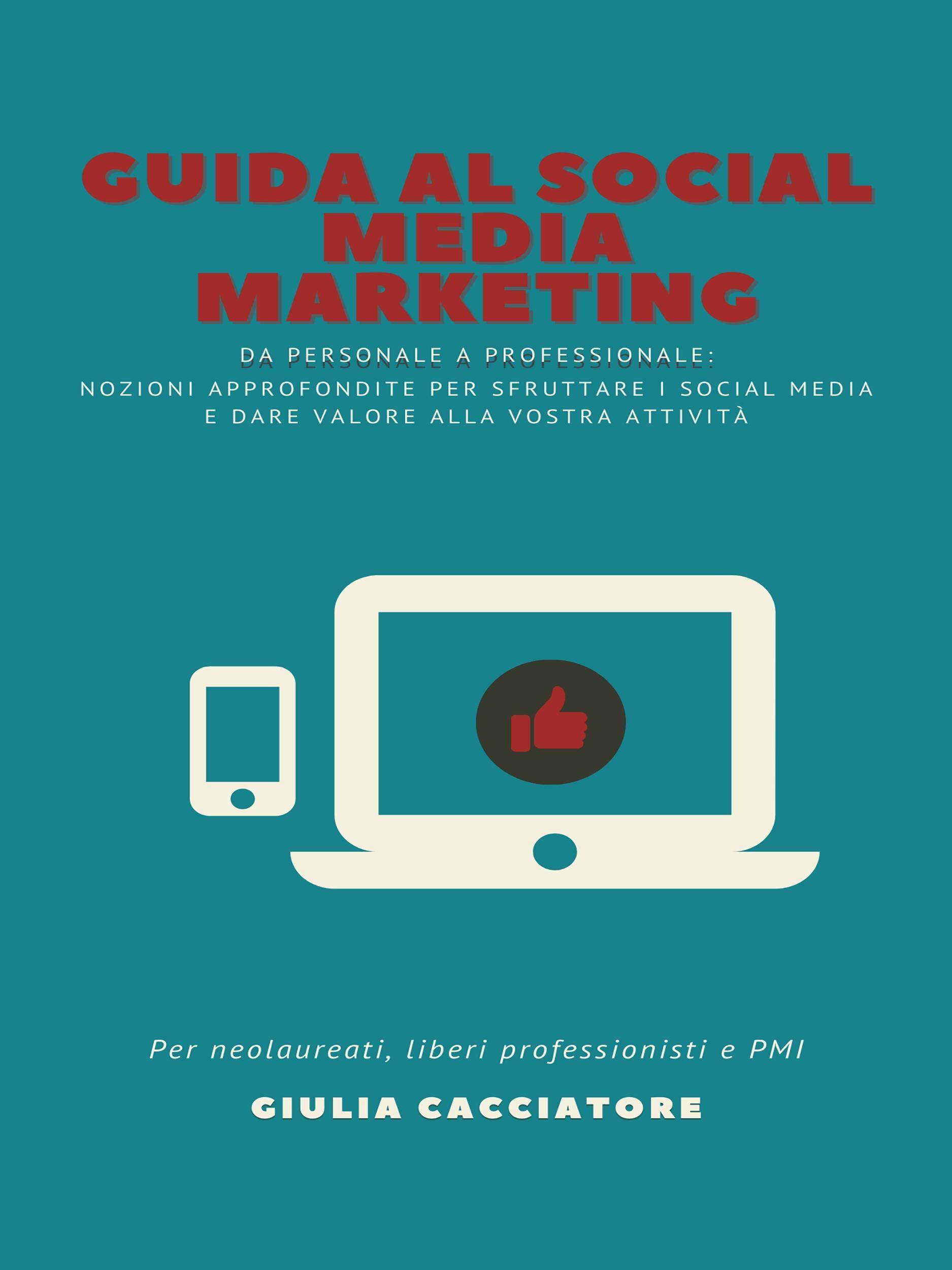 Guida al Social Media Marketing: Nozioni approfondite per sfruttare i social media e dare valore alla vostra attività (Italian Edition)