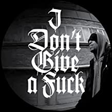 I Don't Give a Fuck [Explicit]