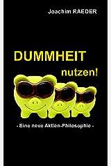 Dummheit nutzen!: Eine neue Aktien-Philosophie Kindle Ausgabe