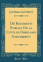de Regimenti Publici de la Citta Di Girolamo Garimberto (Classic Reprint)