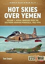 Hot Skies Over Yemen. Volume 1: Aerial Warfare Over the Southern Arabian Peninsula, 1962-1994 (Middle East@War Book 9)
