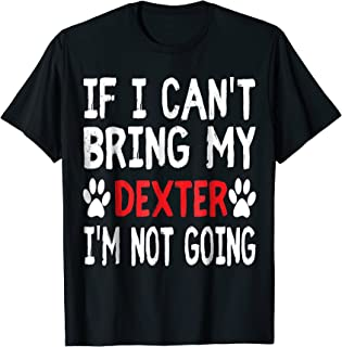 If I Can't Bring My Dog DEXTER I'm Not Going Cute Paw Shirt