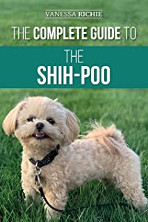The Complete Guide to the Shih-Poo: Finding, Raising, Training, Feeding, Socializing, and Loving Your New Shih-Poo Puppy