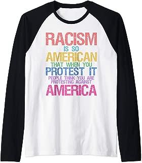 Racism Is So American When We Protest We Not Against America Raglan Baseball Tee