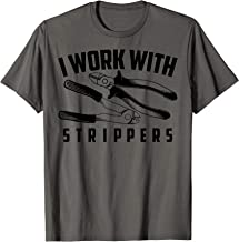 I Work With Strippers Shirt - Cool Electric Hand Tool Gift