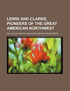 Lewis and Clarke, Pioneers of the Great American Northwest (Volume 2)