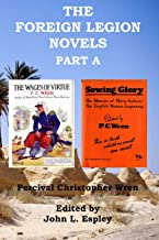 The Foreign Legion Novels Part A: The Wages of Virtue & Sowing Glory (The Collected Novels of P. C. Wren)