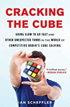Cracking the Cube: Going Slow to Go Fast and Other Unexpected Turns in the World of Competitive Rubik's Cube Solving