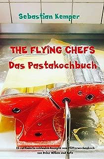 THE FLYING CHEFS Das Pastakochbuch: 10 raffinierte exklusive Rezepte vom Flitterwochenkoch von Prinz William und Kate (THE FLYING CHEFS Themenkochbücher 30) (German Edition)