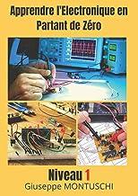 Apprendre l'électronique en partant de zéro: Niveau 1 (French Edition)