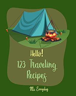Hello! 123 Traveling Recipes: Best Traveling Cookbook Ever For Beginners [Bread Pudding Recipes, Vegan Casserole Cookbook, Tuna Salad Cookbook, Homemade Noodle Cookbook, Bean Salad Recipes] [Book 1]