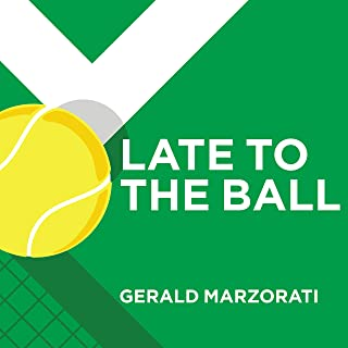 Late to the Ball: Age. Learn. Fight. Love. Play Tennis. Win.