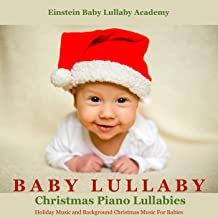 Baby Lullaby Christmas Piano Lullabies, Holiday Music and Background Christmas Music for Babies