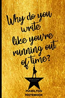 Hamilton Notebook: Why do you write like you're running out of time: Blank Lined Journal Notebook, Hamilton Notes,Hamilton Journal, Hamilton ... Gift For Hamilton lovers