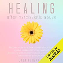 Healing After Narcissistic Abuse: Recover, Move on and Heal Yourself After a Toxic Abusive Relationship with a Narcissist: Recovering from Emotional Abuse and the Effects of Narcissism on a Deeper Level
