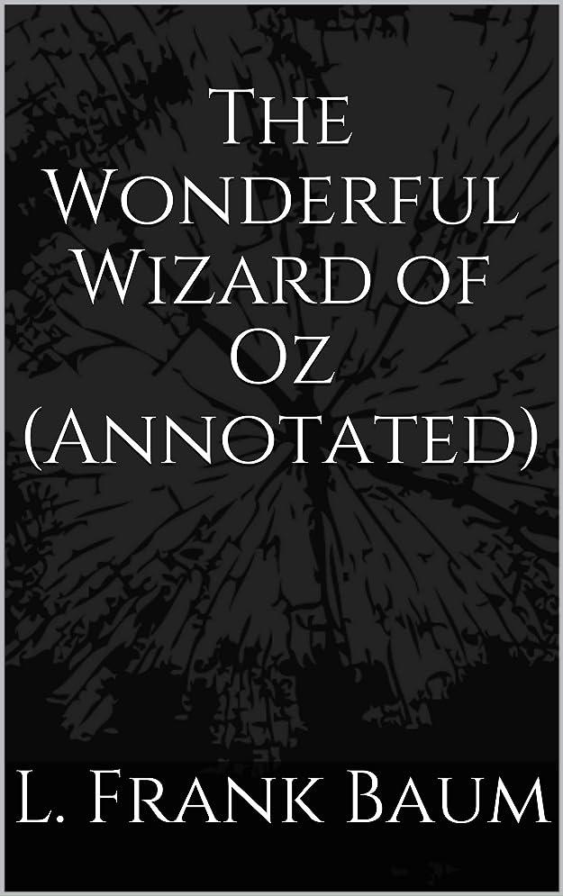 帰る勇敢な参加するThe Wonderful Wizard of Oz (Annotated) (English Edition)