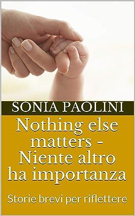 Nothing else matters - Niente altro ha importanza: Storie brevi per riflettere (amore Vol. 3)