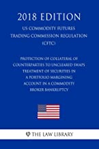 Protection of Collateral of Counterparties to Uncleared Swaps - Treatment of Securities in a Portfolio Margining Account in a Commodity Broker Bankruptcy ... Trading Commission Regul (English Edition)