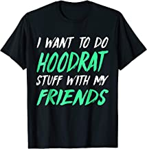 I Want To Do Hoodrat Stuff With My Friends T-Shirt