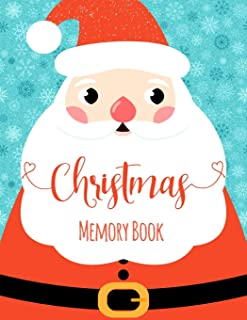 Christmas Memory Book: Journal to Keep Stories and Pictures From Each Year Gathered in One Place with Space for Photos or Sketches and Text - Cute Santa Claus Cover Design