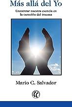 Más allá del Yo: Encontrar nuestra esencia en la curación del trauma (Spanish Edition)
