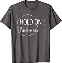 Anxiety Queen Shirt Funny Tee Hold on Let Me Overthink This