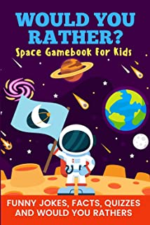 Would You Rather? Space Gamebook For Kids Funny Jokes, Facts, Quizzes, and Would You Rathers: Perfect on road trips, and plane trips!  The best birthday ... for children Ages 6-12! (English Edition)