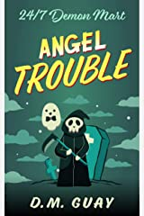 Angel Trouble: A grim reaper horror comedy (24/7 Demon Mart Book 3) Kindle Edition