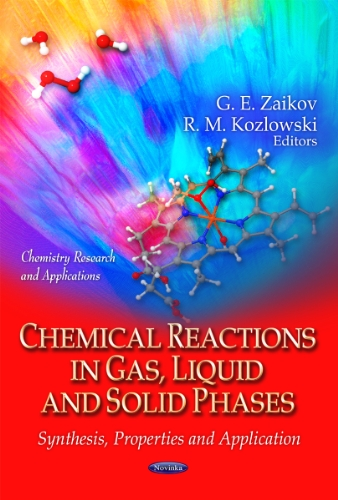 Chemical Reactions in Gas, Liquid & Solid Phases: Synthesis, Properties & Application (Chemistry Research and Applications)