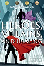 Heroes, Villains, and Healing: A Guide for Male Survivors of Child Sexual Abuse Using D.C. Comic Superheroes and Villains