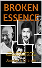 BROKEN ESSENCE: India, its Gandhi Heroes, their Assassinations and their Legacies (English Edition)
