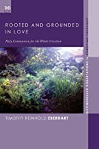 Rooted and Grounded in Love: Holy Communion for the Whole Creation (Distinguished Dissertations in Christian Theology)