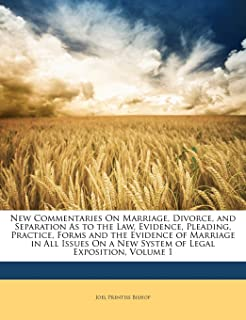 New Commentaries On Marriage, Divorce, and Separation As to the Law, Evidence, Pleading, Practice, Forms and the Evidence ...