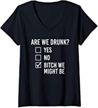 Womens Are We Drunk Bitch We Might Be Funny Drinking Women V-Neck T-Shirt