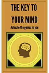 THE KEY TO YOUR MIND-ACTIVATE THE GENIUS IN YOU: Powerful FUNDAMENTAL keys to developing a winning mind! (THE POWER OF THE MIND Book 4) (English Edition) eBook Kindle