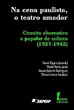 Na Cena Paulista, o Teatro Amador. Circuito Alternativo e Popular de Cultura (1927-1945)