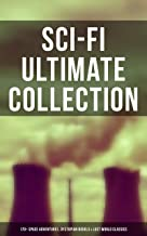 Sci-Fi Ultimate Collection: 170+ Space Adventures, Dystopian Novels & Lost World Classics: The Time Machine, The War of th...
