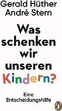 Was schenken wir unseren Kindern?: Eine Entscheidungshilfe (German Edition)
