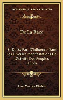 De La Race: Et De Sa Part D'Influence Dans Les Diverses Manifestations De L'Activite Des Peuples (1868)
