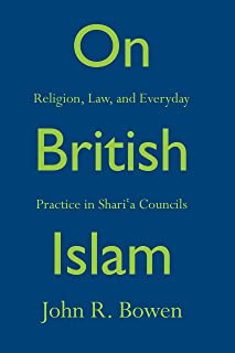 On British Islam: Religion, Law, and Everyday Practice in Shariʿa Councils (Princeton Studies in Muslim Politics Book 62)