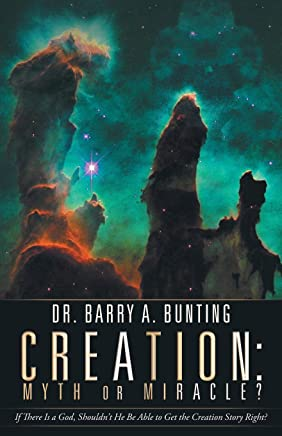 Creation: Myth or Miracle? If There Is a God, Shouldn t He Be Able to Get the Creation Story Right?