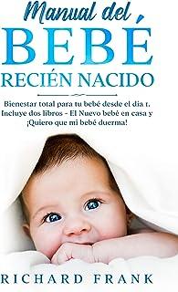 Manual del bebé recién nacido: Bienestar Total para tu Bebé desde el Día 1. Incluye 2 Libros- El Nuevo Bebé en Casa y ¡Quiero que mi Bebé Duerma!