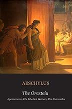 The Oresteia: Agamemnon; The Libation Bearers; The Eumenides: Agamemnon, The Libation Bearers, The Eumenides (Illustrated)