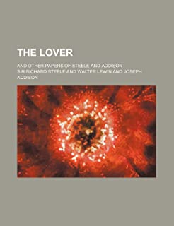 The Lover; And Other Papers of Steele and Addison